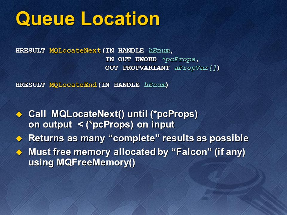 Queue Location HRESULT MQLocateNext(IN HANDLE hEnum, IN OUT DWORD *pcProps, OUT PROPVARIANT aPropVar[])
